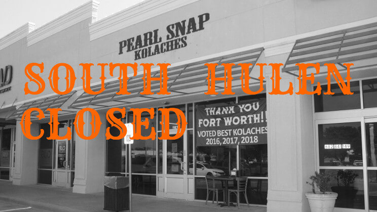 Pearl Snap Kolaches South Hulen location is CLOSED! Thank you for your support.